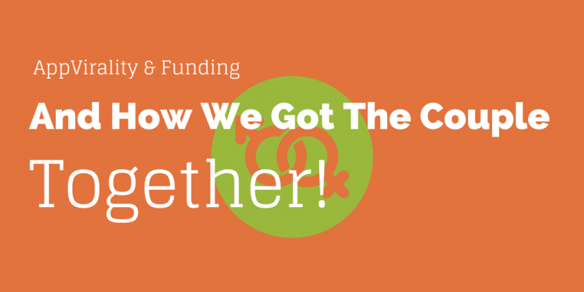 AppVirality & Funding- And How We Got The Couple Together