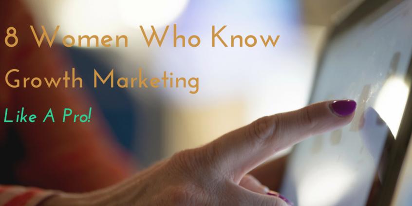 8 Women Who Know Growth marketing Like A Pro