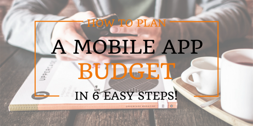 How to Plan A Mobile App Budget In 6 Easy Steps