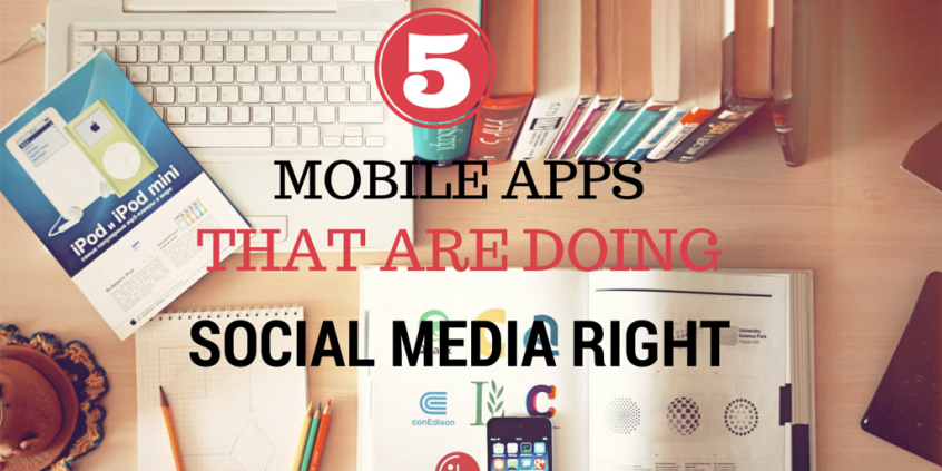 5 Mobile Apps that Are Doing Social Media Right