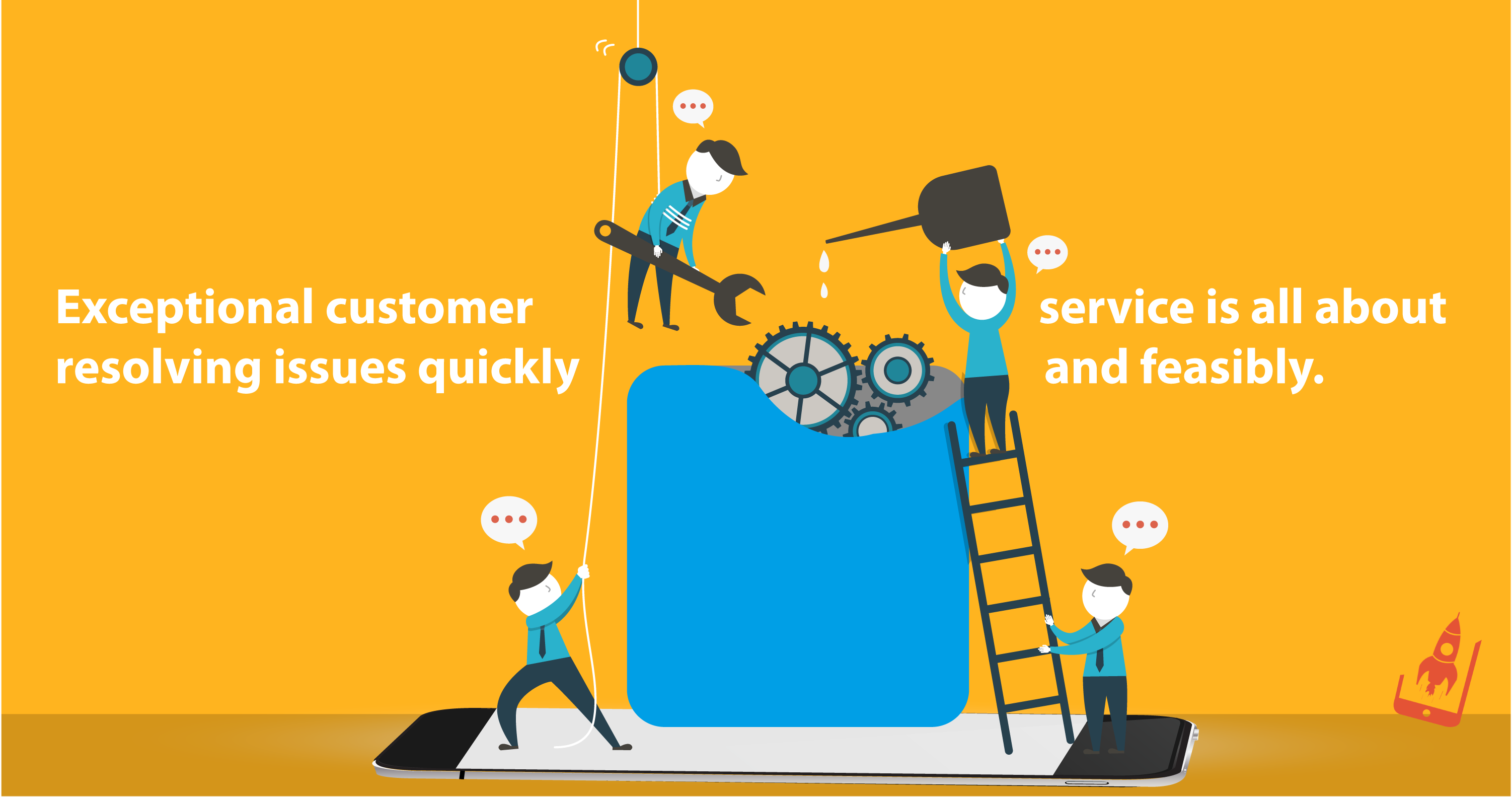 Exceptional customer service is all about resolving issues quickly and feasibly.