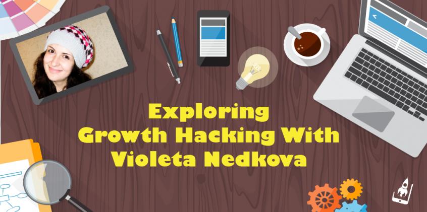 Exploring Growth Hacking With Violeta Nedkova