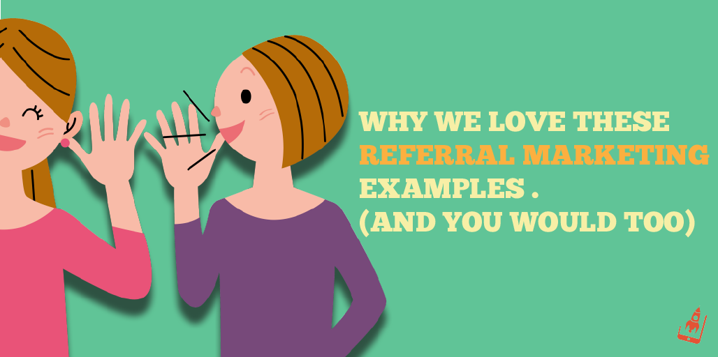 Why We Love These Referral Marketing Examples (And You Would Too ...