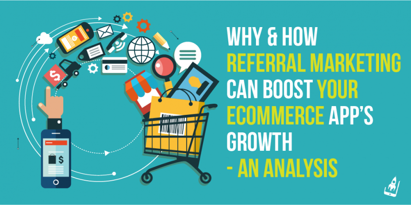 Why & How Referral Marketing Can Boost Your ECommerce App's Growth- An Analysis