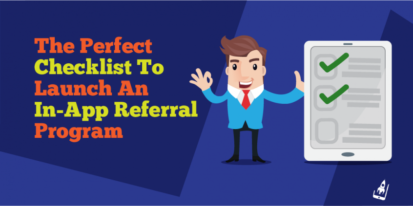 The Perfect Checklist To Launch An In-App Referral Program