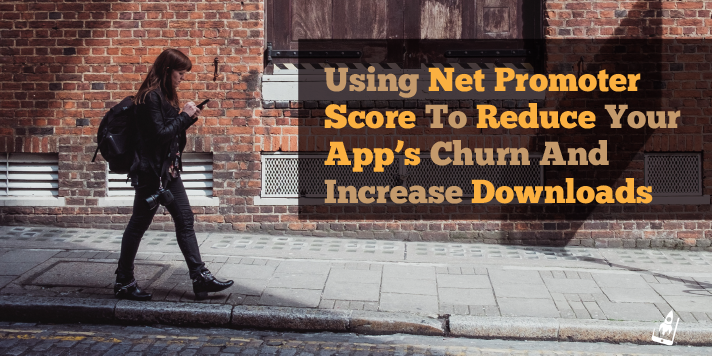 Using Net Promoter Score To Reduce Your App's Churn And Increase Downloads