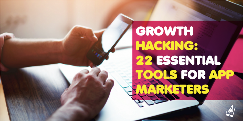 Growth Hacking: 22 Essential Tools For App Marketers
