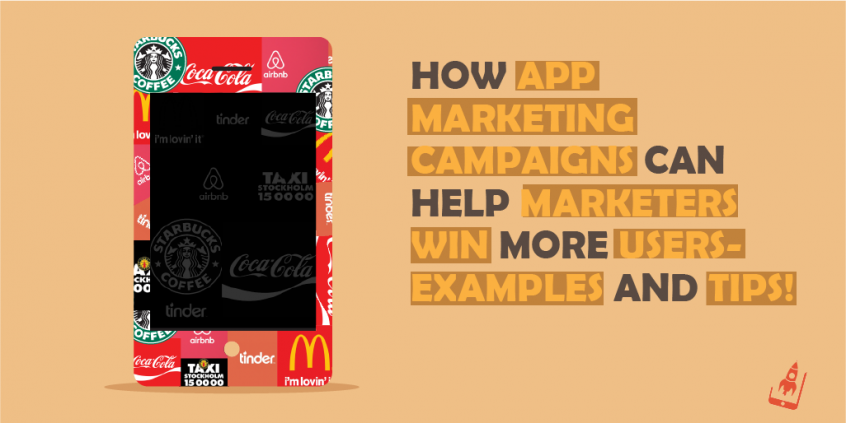 How App Marketing Campaigns Can Help Marketers Win More Users-Examples And Tips!