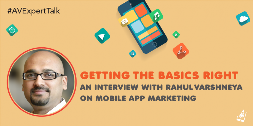 Getting The Basics Right- An Interview With Rahul Varshneya On Mobile App Marketing