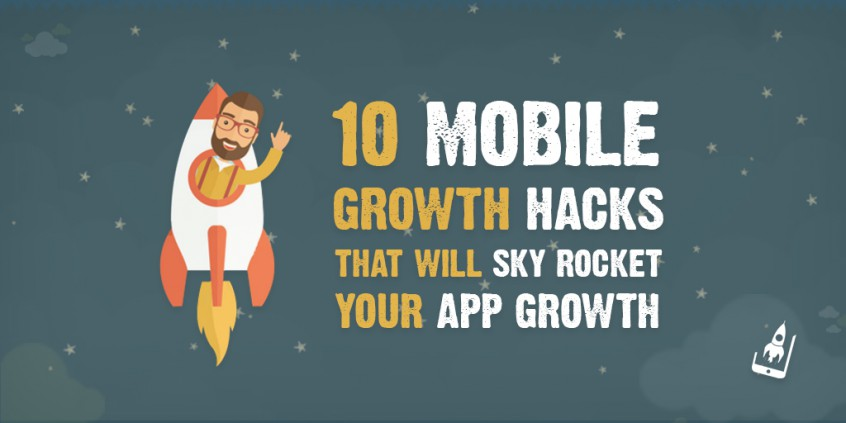 10 Mobile Growth Hacks That Will Sky Rocket Your App Growth