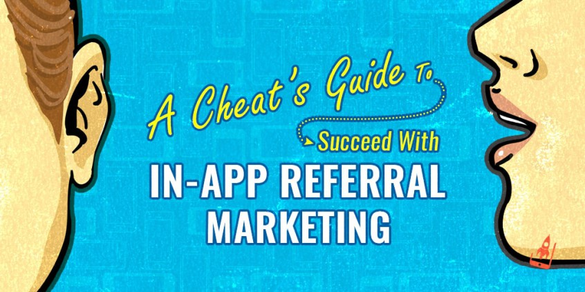 A Cheat's Guide To Succeed With In-App Referral Marketing