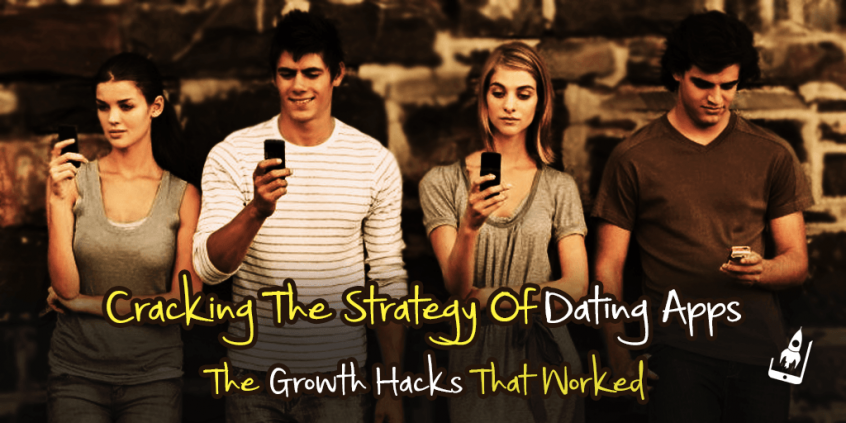 Cracking The Strategy Of Dating Apps- The Growth Hacks That Worked