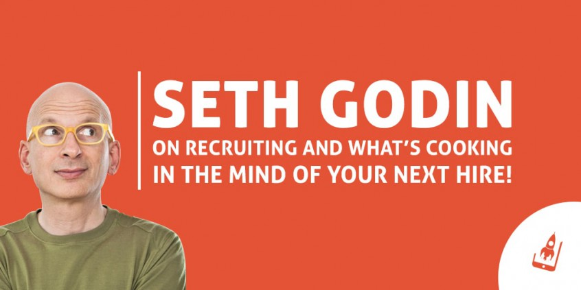 Seth Godin On Recruiting And What's Cooking In The Mind Of Your Next Hire!