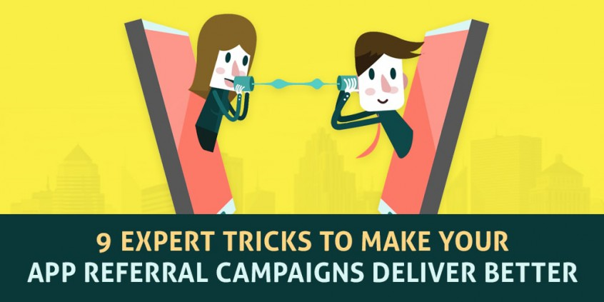 9 Expert Tricks To Make Your App Referral Campaigns Deliver Better