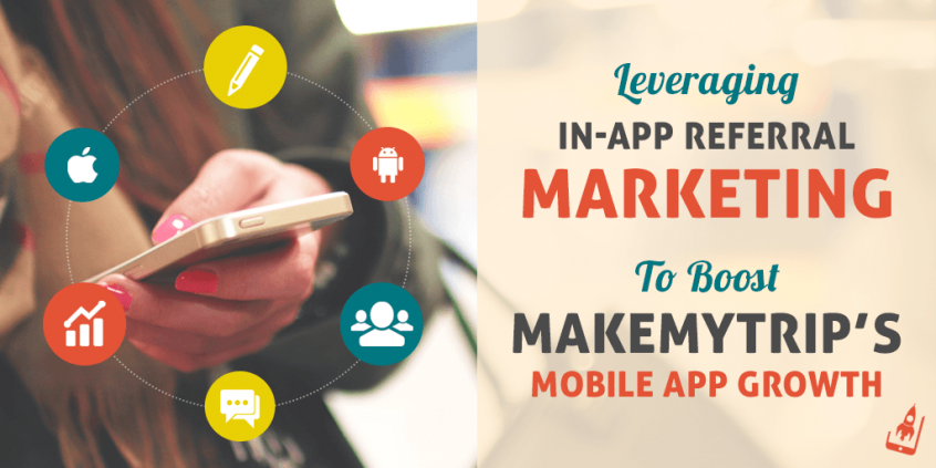 Case Study- Leveraging In-App Referral To Boost Mobile App Growth For MakeMyTrip's Mobile App