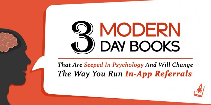 3 Modern Day Books That Are Seeped In Psychology And Will Change The Way You Run In-App Referrals