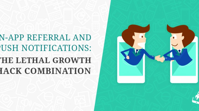 In-App Referral And Push Notifications: The Lethal Growth Hack Combination