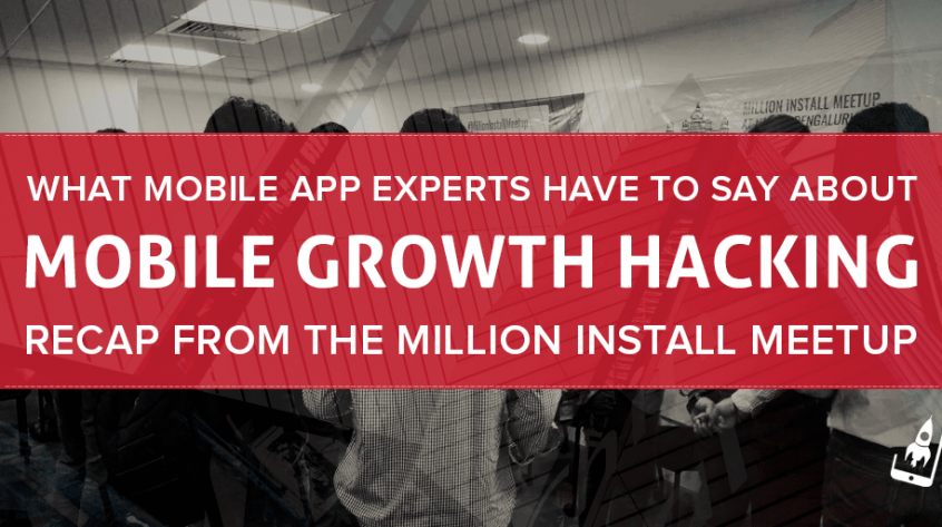 What Mobile App Experts Have To Say About Mobile Growth Hacking- Recap From The Million Install Meetup