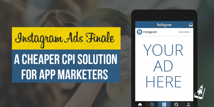 Instagram Ads Finale : A Cheaper CPI Solution For App Marketers