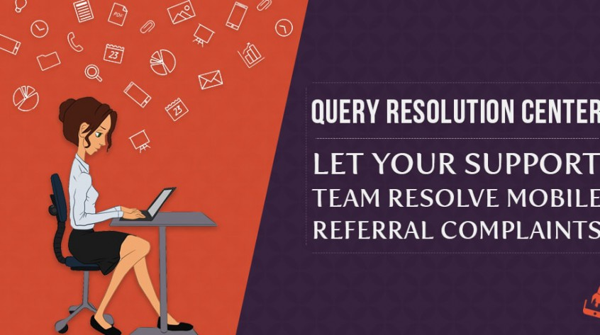 Query Resolution Center - Let Your Support Team Resolve Mobile Referral Complaints