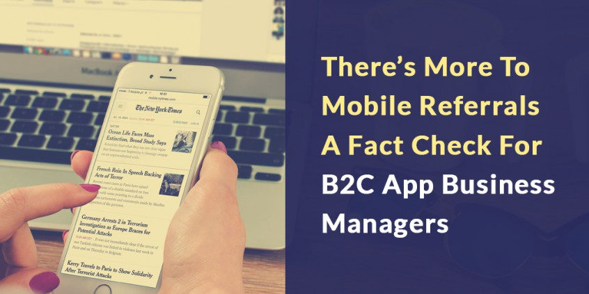 There's More To Mobile Referrals- A Fact Check For B2C App Business Managers