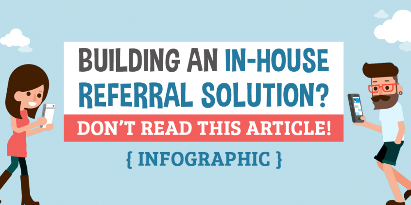 Building an In-house referral solution? Don't Read This Article- Infographic
