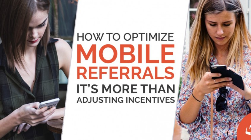 How To Optimize Mobile Referrals - It's More Than Adjusting Incentives!